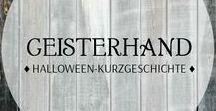 """Geisterhand - Eine Halloweenkurzgeschichte / Inspiration zu meiner Halloween-Kurzgeschichte """"Geisterhand"""""""