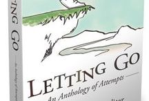 Letting Go: An Anthology of Attempts / A collection of life stories by 30 authors from seven countries. They write of their attempts to let go of everything from crippling grief and abusive boyfriends to dead husbands, fear of horses, old family homes, and piles of books and old papers.