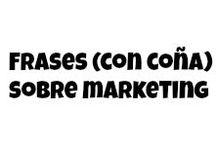 Frases (con coña) sobre marketing / Los hay que tienen la ironía a flor de piel ...