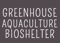 Greenhouse, BioShelter, Aquaculture / Ideas and inspiration for the greenhouse, bioshelter and aquaculture farms and gardens.