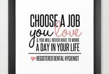 Dental Hygienist / Choose a job you love, and you will never have to work a day in your life. / by Taylor Carbone