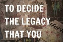Legacy / You are leaving a legacy...every day with every word and action. Share some legacy-building pins with us here!