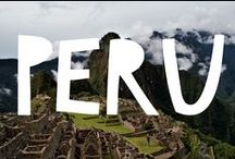 Travel to Peru / Things to do in Peru and useful travel tips to plan your trip to Peru
