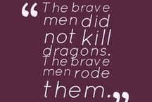 The brave men did not kill dragons. The brave men rode them...Dragons…we don't slay dragons…EVER!!! / The brave men did not kill dragons. The brave men rode them…George R.R. Martin