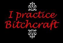 Bitchcraft...