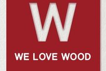 WE LOVE WOOD!