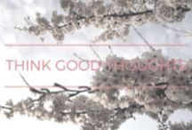 think good thoughts / the rosie project pinterest board of inspiring sayings and feel-good quotes