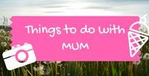 Things to do with Mum / Great family days out that Mum would love!