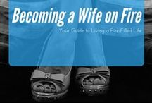 Becoming a Wife on Fire / All the inspiration a fire wife needs to remember she is strong and capable and enduring in mind, body and spirit.  She is a Wife on Fire.