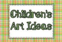 Children's Art Ideas / by Kelly Benefield