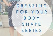 Dressing For Your Body Shape / Dressing for your body shape is the key that unlocks great style and clothing that fits and looks flawless every time you put it on.