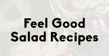 Feel Good Salad Recipes / Delicious and healthy salads that you can feel good about eating.