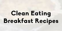 Clean Eating Breakfast Recipes / Healthy and clean breakfast ideas to start your morning out right