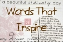 Words That Inspire  / Inspirational words, with beautiful fonts. Thank you Pinterest. If it weren't for you, I doubt these would exist.
