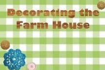 """Decorating the """"FARM HOUSE"""" / inspiration and idea's for the farm inside and out"""