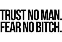 TRUST NO MAN.FEAR NO BITCH.