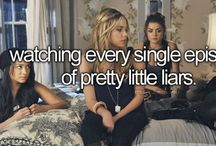 Pretty little liars / Well let's be honest I LOVE  Pretty Little Liars