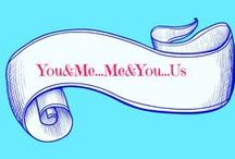 ~~You&Me,Me &You~~US~~ / by P