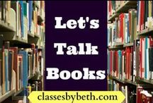 Let's Talk Books / This board will be posts from the Classes By Beth blog series, What to Read Wednesday and Let's Talk Books