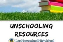Unschooling - High School Homeschool / Resources to help the homeschooling unschooler!