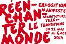 Réenchanter le monde. Architecture, ville, transitions / Exposition du 21 mai au 6 octobre 2014