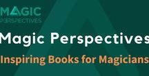 Magic Perspectives / Magic Perspectives publishes thought-provoking books about theatrical magic. These books contain a rich tapestry of the history and methods of conjuring. Magic Perspectives  inspires magicians to innovate by providing context and background to famous magic tricks.