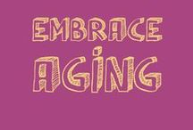 Embrace Aging / Inspirational quotes and stories about growing older.