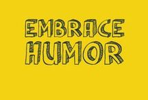 Embrace Humor / To make you laugh!