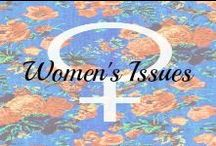 Women's Issues / Issues affecting and/or aiding women