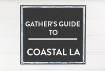 COASTAL LOS ANGELES / Gather's Guide to COASTAL LA: where to stay, dine + drink, shop, unwind and explore in Los Angeles' cities by the sea.