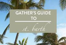 ST. BARTH / Gather's guide to ST BARTH: where to stay, dine + drink, shop, unwind and explore on this perfect French Caribbean isle.