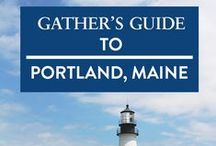 PORTLAND, ME / Gather's guide to PORTLAND: where to stay, dine + drink, shop, unwind and explore in the Maine Land.