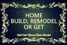 ༺✿♥HOME - BUILD, ORGANIZE, REMODEL OR GET♥✿༺ / by ༺✿♥GOLD DUST WOMAN, SEVEN WONDERS♥✿༺