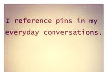 Pinisims / The one with the most pins ~ wins!  Pins about Pinterest / by Lisa Key