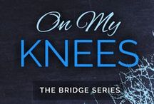 The Bridge Series / Covers and inspirational photos for On My Knees, Into the Fire, and the Bridge Family Novels