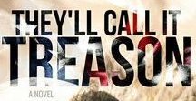 "They'll Call It Treason (Novel) / All about my debut novel ""They'll Call It Treason"""