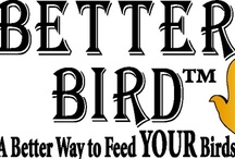 Better Bird / A complete line of better foods designed to offer A Better Way to Feed YOUR Birds. Contains all natural ingredients preferred by desired birds.