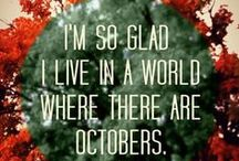 autumnal / 'I'm so glad I live in a world were there are Octobers.' (Anne of Green Gables)