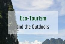 Eco-Tourism / Visiting beautiful parts of the world in responsible and sustainable ways.