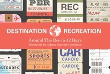 """Destination Recreation. / Six fun-filled weeks to help Auburn Freshmen """"find their fit!"""" Get a taste of Campus Recreation programs, meet tons of new friends, win some great prizes, and keep your mind and body in top shape!  / by Auburn Campus Recreation"""