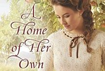 A Home of Her Own / Images that help tell the story behind A Home of Her Own, Keli Gwyn's second Love Inspired Historical, released March 2016.