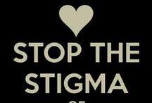 Stigma / Fighting the stigma of mental illness