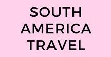 South America Travel / South America Travel | South America Bucket List | Top things to do in South America | Travelling South America