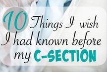 Cesarean Section / What to expect and how to recover from your c-section.