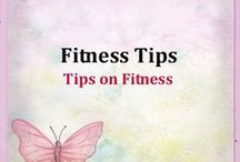 Fitness Tips / Tips on Fitness
