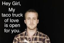 Ryan Gosling: hey girl / Whatever happened, don't worry. Ryan Gosling loves you girl.