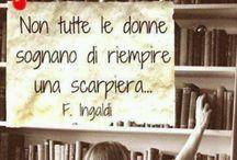 """LIBRI, amori miei! / """"Chi non legge, a 70 anni avrà vissuto soltanto una vita,la propria.Chi legge avrá vissuto 5000 anni: c'era quando Caino uccise Abele,quando Renzo sposó Lucia,quando Leopardi ammirava l'infinito...perché la lettura é un'immortalità all'indietro."""" (Umberto Eco)"""