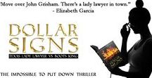 Dollar Signs: Texas Lady Lawyer vs Boots King / Everything having to do with my legal thriller, Dollar Signs: Texas Lady Lawyer vs Boots King.