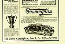 Cunningham Car Ads / The Cunningham automobile (not connected with the Cunningham Steam Wagon or Briggs Cunningham's cars) was produced from 1896 to 1936 in Rochester, New York. It has its roots in the James Cunningham, Son and Company. Incorporated in 1882, and taken over after James' death in 1886 by his son Joseph, the company made fine carriages and sleighs, and became a leading manufacturer of these vehicles before the turn of the century. Cunningham went on to manufacture automobiles, car bodies