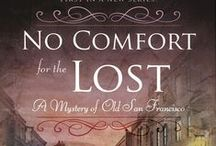 No Comfort for the Lost / All about the first book in my new mystery series set in 1860s San Francisco.